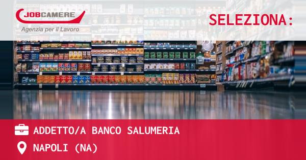 OFFERTA LAVORO - ADDETTO/A BANCO SALUMERIA - NAPOLI (NA)