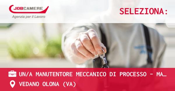 OFFERTA LAVORO - UN/A MANUTENTORE MECCANICO DI PROCESSO - MALNATE (VA) - VEDANO OLONA (VA)