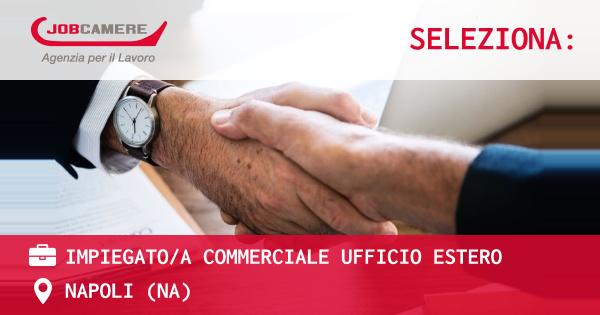 OFFERTA LAVORO - IMPIEGATO/A COMMERCIALE UFFICIO ESTERO - NAPOLI (NA)