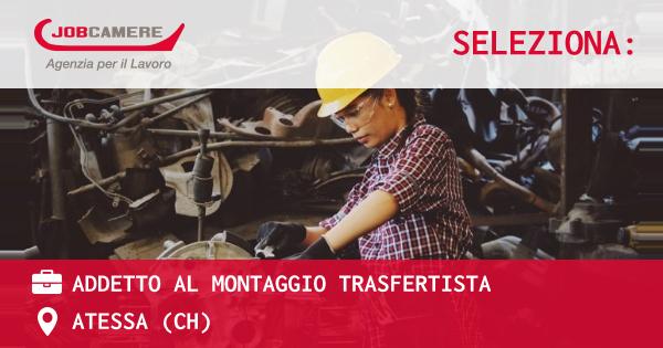 OFFERTA LAVORO - ADDETTO AL MONTAGGIO TRASFERTISTA - ATESSA (CH)