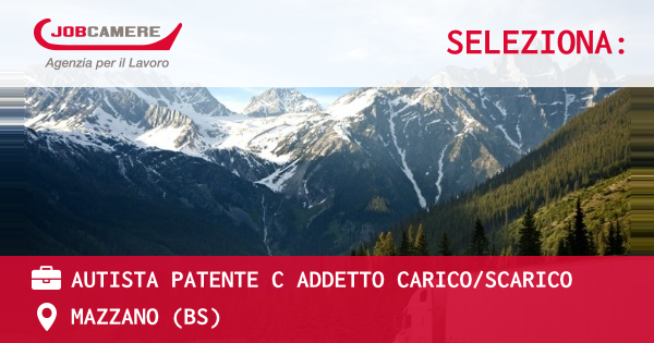 OFFERTA LAVORO - AUTISTA PATENTE C ADDETTO CARICO/SCARICO - MAZZANO (BS)