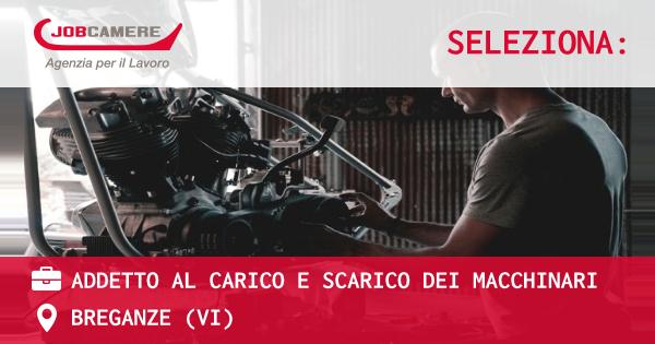 OFFERTA LAVORO - ADDETTO AL CARICO E SCARICO DEI MACCHINARI - BREGANZE (VI)
