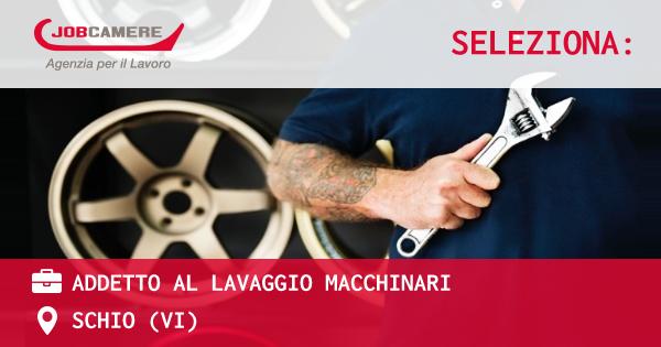 OFFERTA LAVORO - ADDETTO AL LAVAGGIO MACCHINARI - SCHIO (VI)