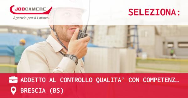 OFFERTA LAVORO - ADDETTO AL CONTROLLO QUALITA' CON COMPETENZE DI CHIMICA - BRESCIA (BS)