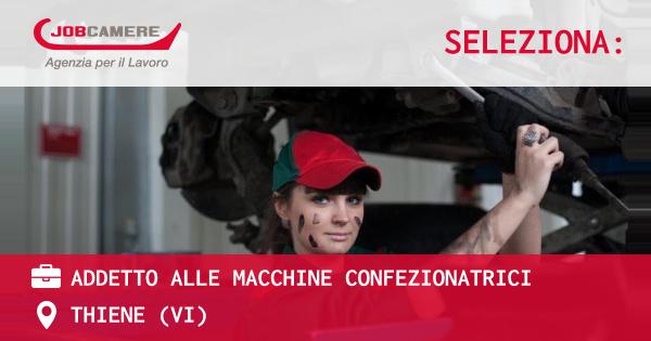 OFFERTA LAVORO - ADDETTO ALLE MACCHINE CONFEZIONATRICI - THIENE (VI)