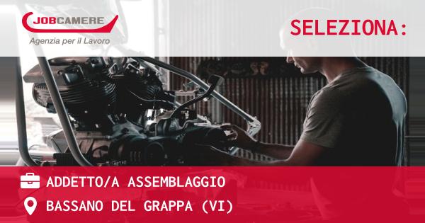 OFFERTA LAVORO - ADDETTO/A ASSEMBLAGGIO - BASSANO DEL GRAPPA (VI)