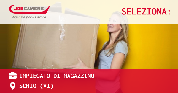 OFFERTA LAVORO - IMPIEGATO DI MAGAZZINO - SCHIO (VI)