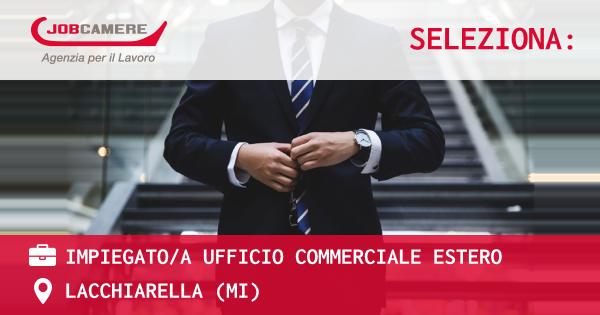OFFERTA LAVORO - IMPIEGATOA UFFICIO COMMERCIALE ESTERO - LACCHIARELLA (MI)