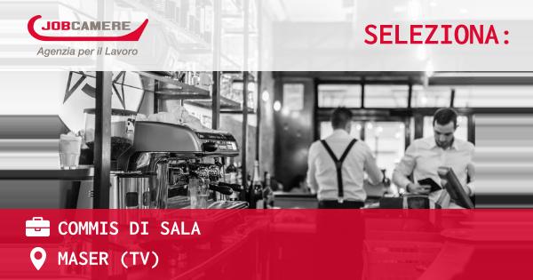 OFFERTA LAVORO - COMMIS DI SALA - MASER (TV)