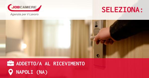 OFFERTA LAVORO - ADDETTO/A AL RICEVIMENTO - NAPOLI (NA)