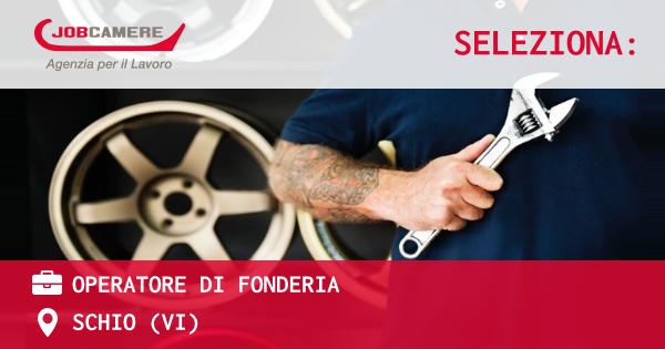 OFFERTA LAVORO - OPERATORE DI FONDERIA - SCHIO (VI)