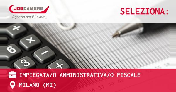 OFFERTA LAVORO - IMPIEGATA/O AMMINISTRATIVA/O FISCALE - MILANO (MI)