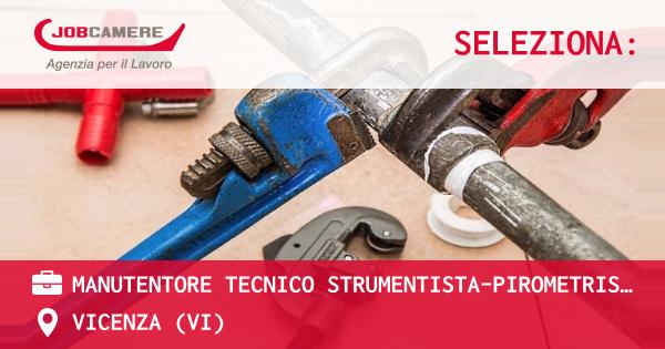OFFERTA LAVORO - Manutentore Tecnico Strumentista-Pirometrista - VICENZA (VI)