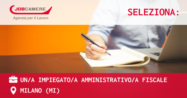 OFFERTA LAVORO - UN/A IMPIEGATO/A AMMINISTRATIVO/A FISCALE - MILANO (MI)