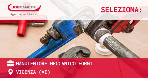 OFFERTA LAVORO - Manutentore Meccanico Forni - VICENZA (VI)