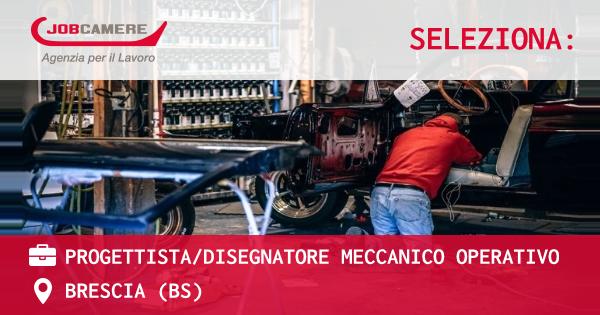 OFFERTA LAVORO - PROGETTISTA/DISEGNATORE MECCANICO OPERATIVO - BRESCIA (BS)