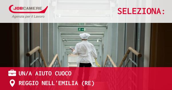 OFFERTA LAVORO - UN/A AIUTO CUOCO - REGGIO NELL'EMILIA (RE)