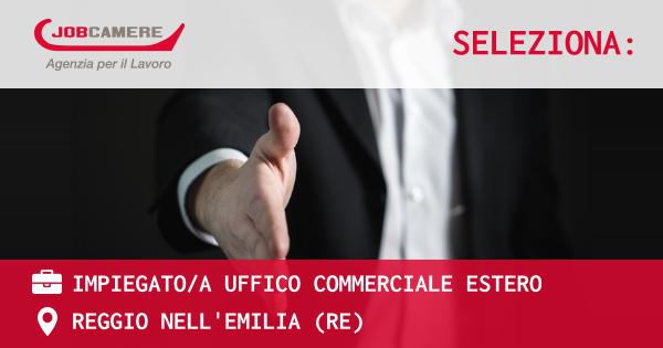 OFFERTA LAVORO - IMPIEGATO/A UFFICO COMMERCIALE ESTERO - REGGIO NELL'EMILIA (RE)